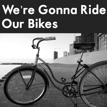 We're Gonna Ride Our Bikes cover art