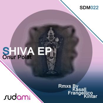 SDM 022: Onur Polat - Shiva EP (inc. Kasall, Frangellico & Kintar Remixes) cover art