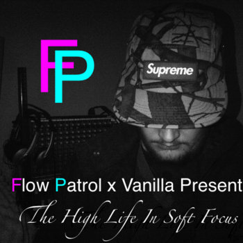 Flow Patrol x Vanilla Present: The High Life In Soft Focus cover art