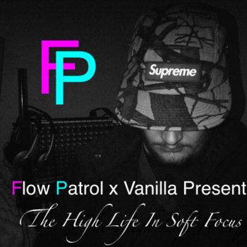 Flow Patrol x Vanilla Present: The High Life In Soft Focus cover art