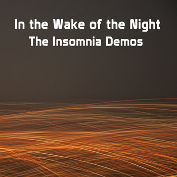 In the Wake of the Night: Insomnia Demos cover art
