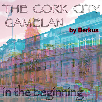The Cork City Gamelan: In The Beginning cover art