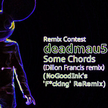 Deadmau5 - Some Chords (Dillon Francis Remix) (NoGoodInk's 'F*cking' ReRemix) cover art