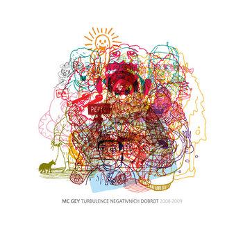 MC GEY - TURBULENCE NEGATIVNÍCH DOBROT (2008-2009) cover art