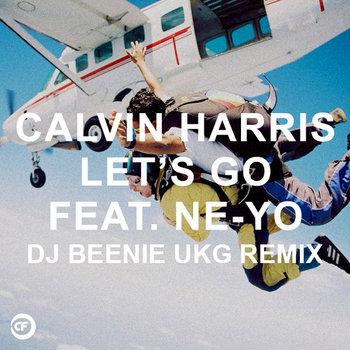 Calvin Harris Ft Neyo - Let's Go (Dj Beenie UKG Remix) cover art