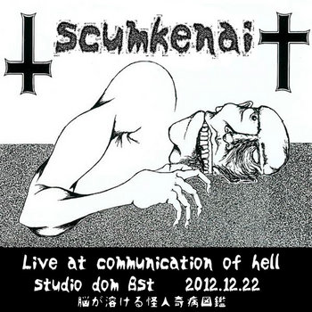 scumkenai live at communication of hell 12/22/12 cover art