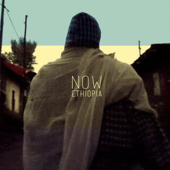 NOW ETHIOPIA • TILAHUN • lalibela songs from Addis Ababa cover art