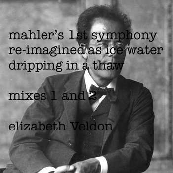 mahler's 1st symphony  re-imagined as ice water  dripping in a thaw cover art