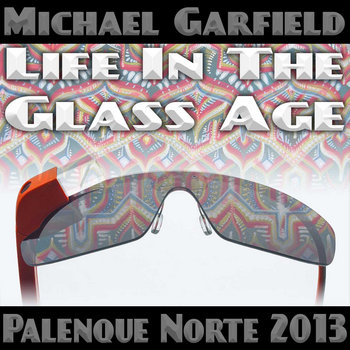 Life In The Glass Age at Palenque Norte 2013 cover art