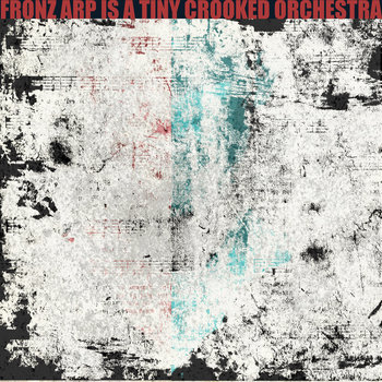 FRONZ ARP IS A TINY CROOKED ORCHESTRA cover art