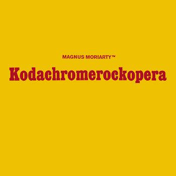 Magnus Moriarty ™ Kodachromerockopera cover art