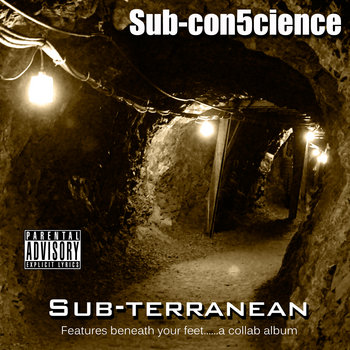 Sub-terranean: Features from beneath your feet....a collab album cover art