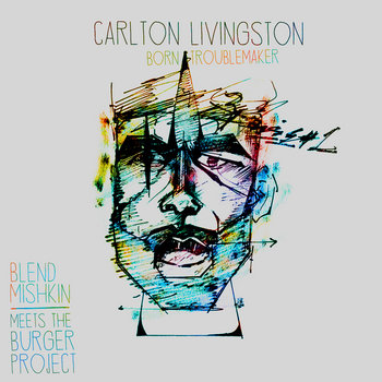 Carlton Livingston, Blend Mishkin Meets The Burger Project - Born Troublemaker cover art