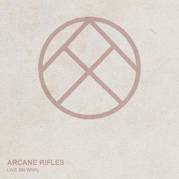 Arcane Rifles - Live on WRFL cover art