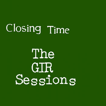 Closing Time: The GIR Sessions cover art