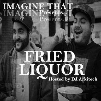 Imagine That Presents... Fried Liquor (Hosted by DJ Arkitech) cover art