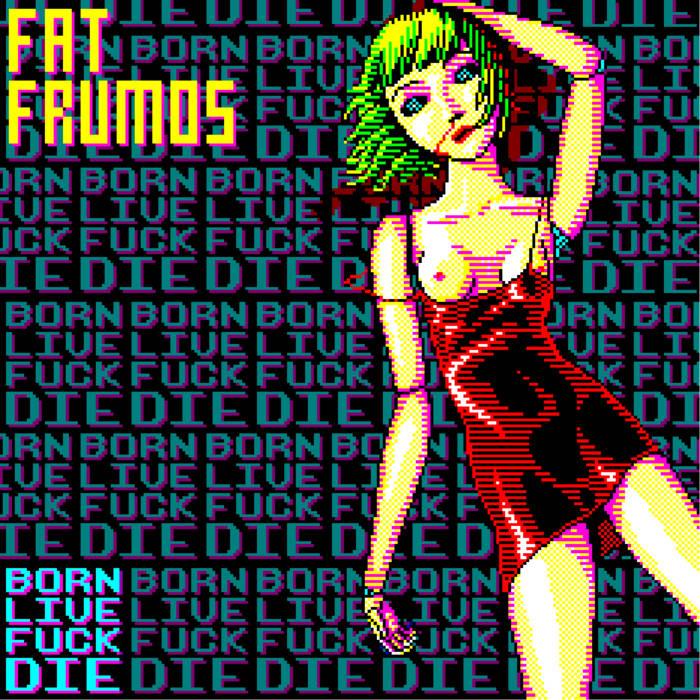 BORN! LIVE! FUCK! DIE! cover art