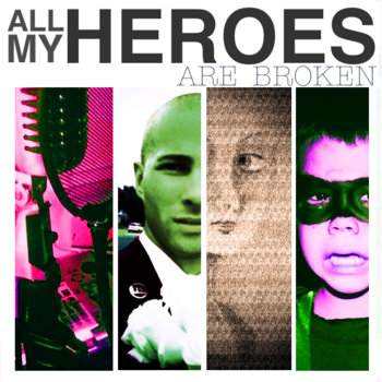 All My Heroes Are Broken  [2012] cover art