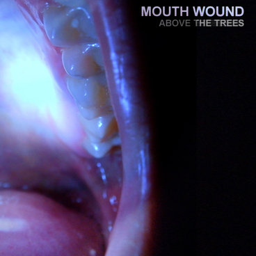 Mouth Wound - Above The Trees [EP] (2013)