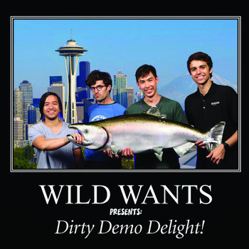WILD WANTS Presents: Dirty Demo Delight! cover art