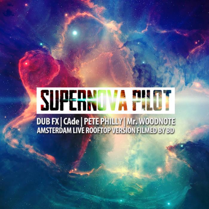 Supernova Pilot (Live & Studio) | Dub Fx, CAde & Pete Philly cover art