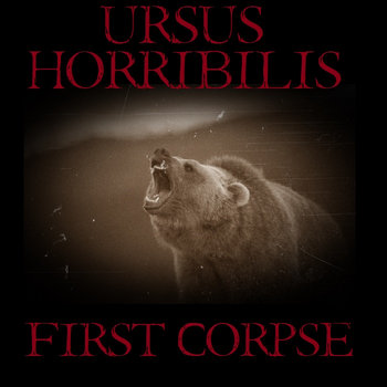 Ursus Horribilis - First Corpse (EP) (2014)
