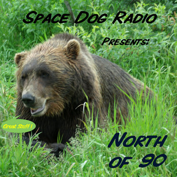 SpaceDogRadio Presents: North of 90 cover art