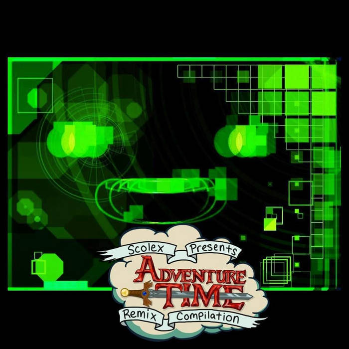 Welt Muzik and Scolex Presents : Adventure Time Remix Compilation cover art