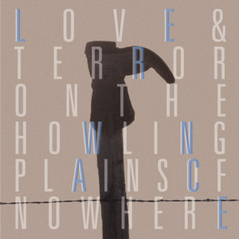 Love & Terror On The Howling Plains Of Nowhere cover art