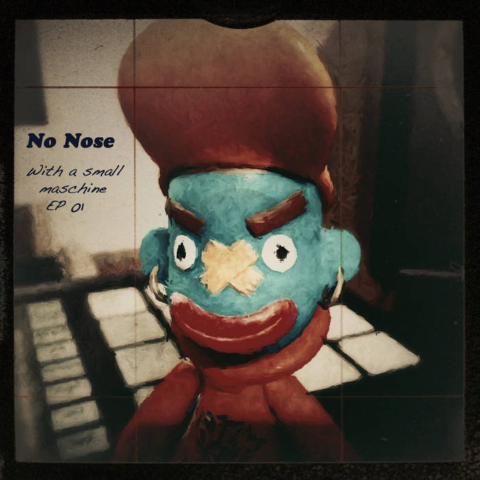 No Nose - •With a small maschine EP01• (no mastering) cover art