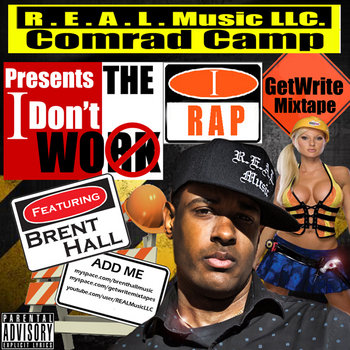 R.E.A.L. Music LLC. Presents The I Don't Work I Rap GetWrite Mixtape cover art