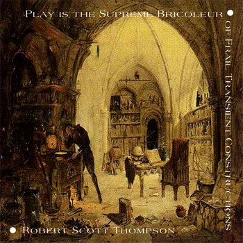 Play is the Supreme Bricoleur - Compact Disc Edition