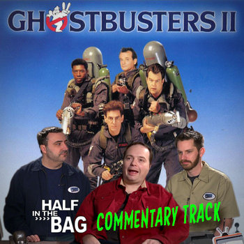 Ghostbusters 2 - Half in the Bag Commentary Track cover art