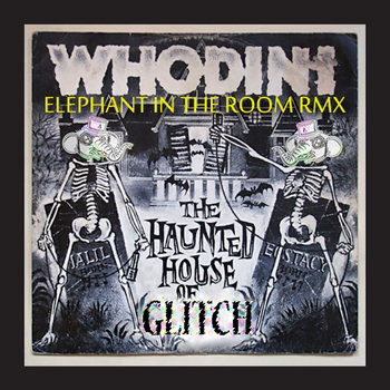 Whodini - ELEPHANT IN THE ROOM rmx - THE HAUNTED HOUSE OF GLITCH cover art