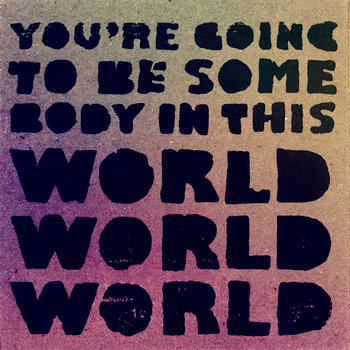 You're Going to Be Some Body in This World cover art