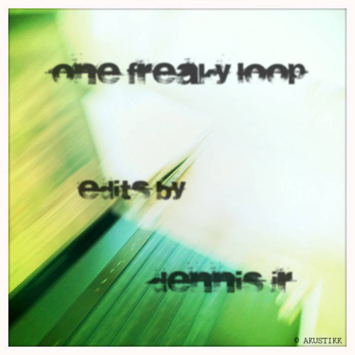One Freaky Loop - Edits by Dennis Jr cover art