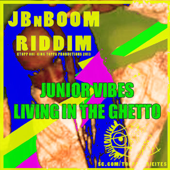 Junior Vibes - Living in the Ghetto (JBnBOOM Riddim) cover art