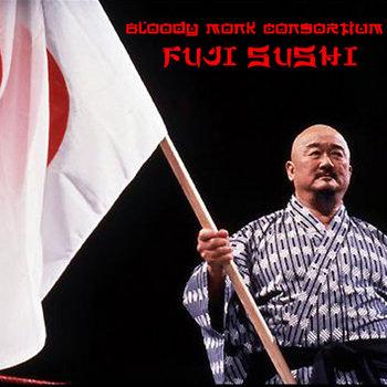 Bloody Monk Consortium - Fuji Sushi prod. lex luger cover art