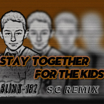 Stay Together For The Kids (Blink-182) SC Remix cover art