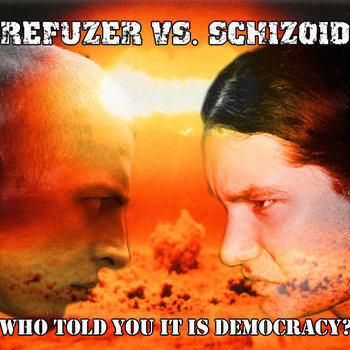 Refuzer Vs Schizoid: Who Told You It Is Democracy? cover art