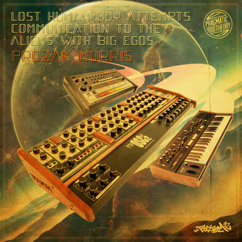 Prozak Morris - Lost Human Boy Attempts Communication To The Aliens With Big Egos cover art