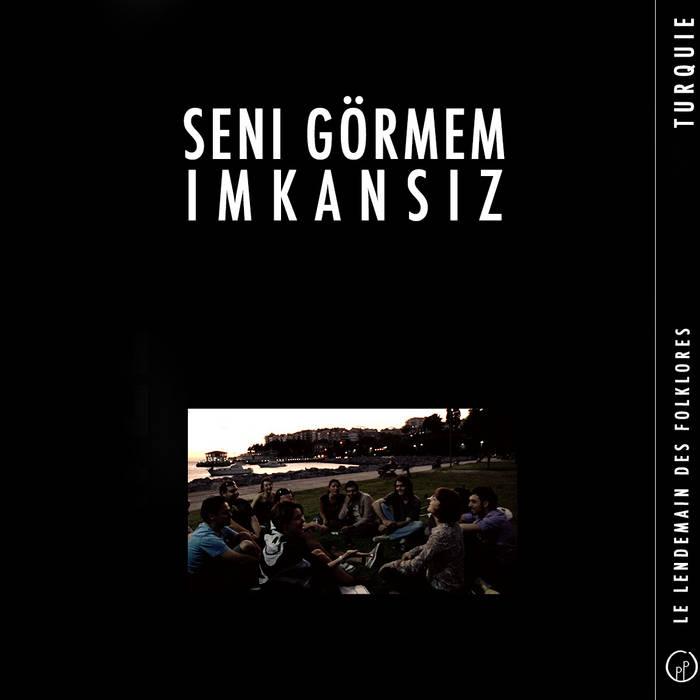 Le Lendemain des Folklores • SENI GÖRMEM IMKANSIZ (Turquie) cover art