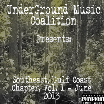 UNDERGROUND MUSIC COALITION PRESENTS: THE SOUTH EAST / GULF COAST CHAPTER VOL.1 JUNE 2013 cover art