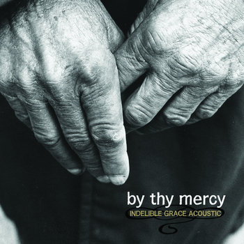 By Thy Mercy: Indelible Grace Acoustic - Instrumental Version cover art