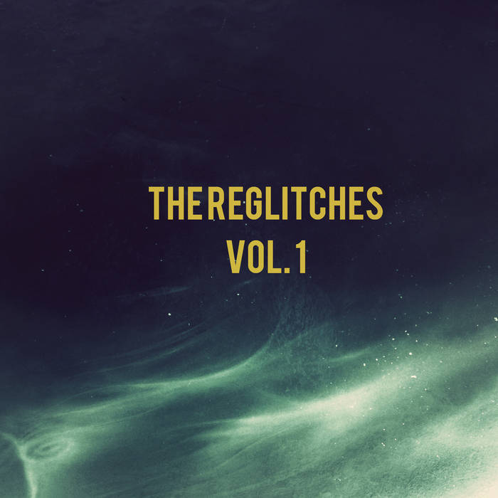 The Reglitches - Vol. 1 cover art