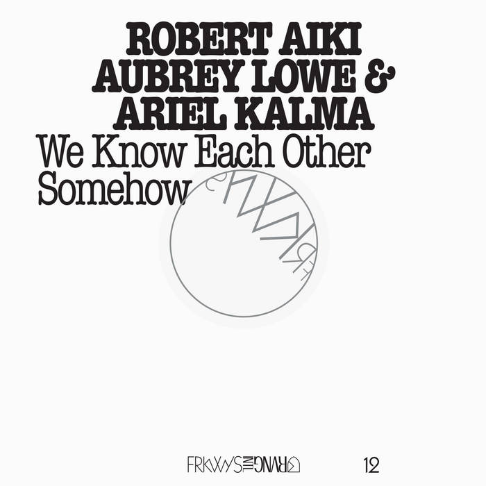 FRKWYS Vol. 12: Robert Aiki Aubrey Lowe & Ariel Kalma - We Know Each Other Somehow cover art