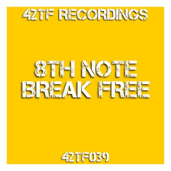8th Note - Break Free - 42TF Recordings - 42TF039 - FREE DOWNLOAD cover art