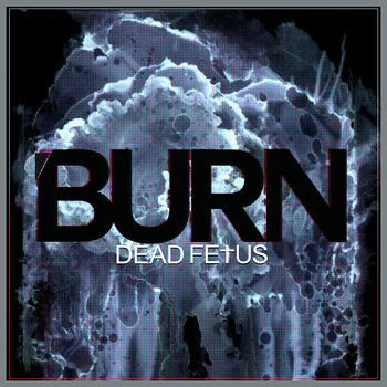 Dead Fe†us - Burn EP cover art