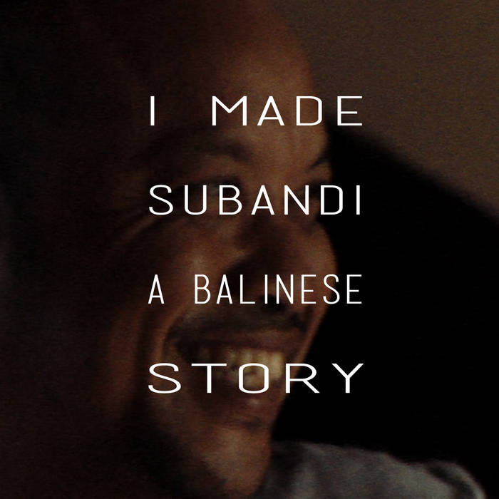 I MADE SUBANDI • A BALINESE STORY cover art
