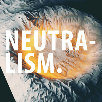 NEUTRALISM cover art
